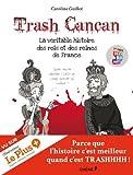 Trash Cancan : La véritable histoire des rois et des reines de France par Caroline Guillot