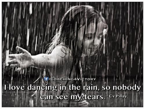 I Love Dancing In The Rain So Nobody Can See My Tears