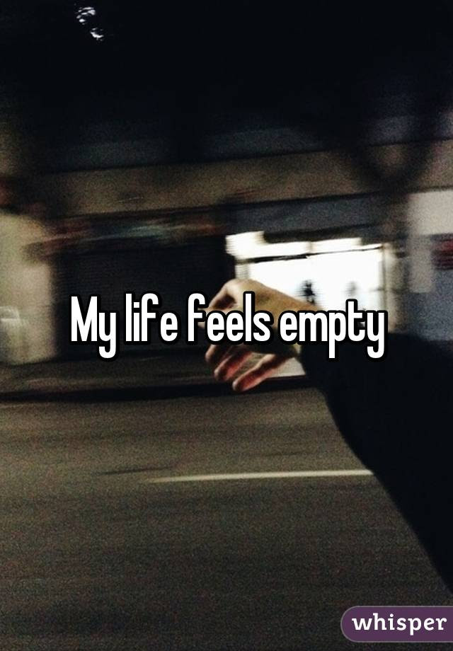 My Life Feels Empty