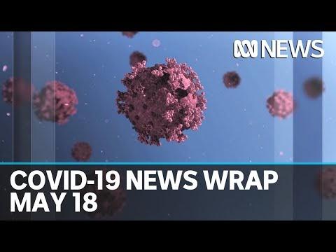 Coronavirus update: The latest COVID-19 news for Monday May 18 | ABC News