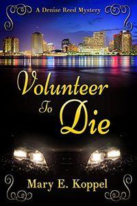 Volunteer To Die by Mary Koppel