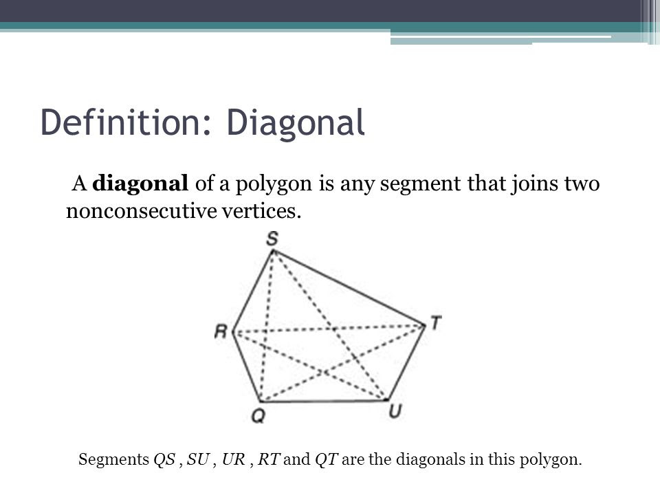 Definition%3A+Diagonal+A+diagonal+of+a+polygon+is+any+segment+that+joins+two+nonconsecutive+vertices