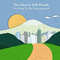 The Electric Soft Parade - No Need To Be Downhearted