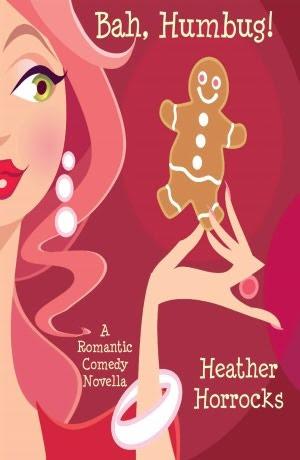 Bah, Humbug! A Romantic Comedy Novella