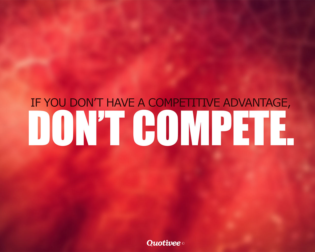Competitive Advantage Inspirational Quotes Quotivee