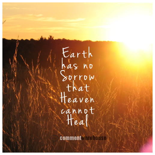 Earth Has No Sorrow That Heaven Cannot Heal Commentwarehouse Say