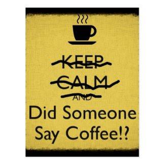 Keep Calm and Did Someone Say Coffee