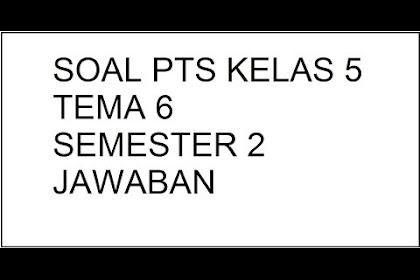 Soal PTS Kelas 5 Tema 6 Semester 2 + Kunci Jawaban