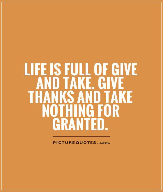 Never Take Anything For Granted Quotes Sayings Never Take