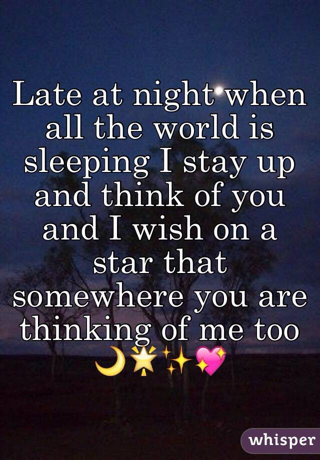 Late At Night When All The World Is Sleeping I Stay Up And Think Of You