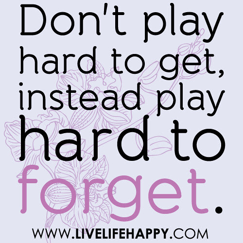 Play Hard To Forget Live Life Happy