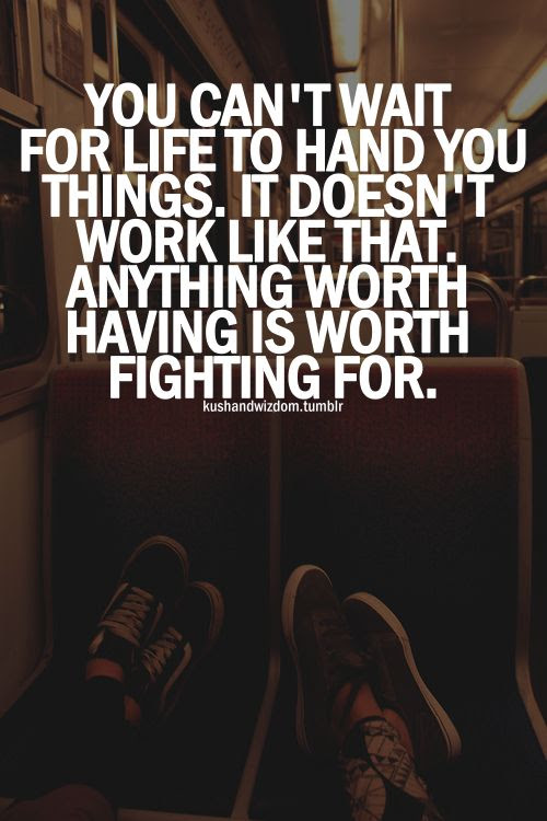 Quotes About Anything Worth Having 46 Quotes