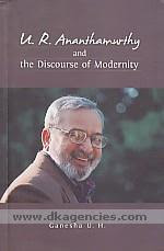 U.R. Ananthamurthy and the discourse of modernity /