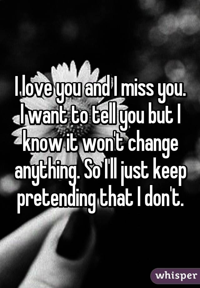 I Love You And I Miss You I Want To Tell You But I Know It
