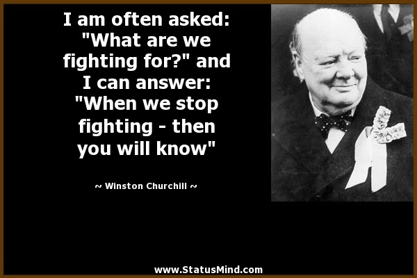 I Am Often Asked What Are We Fighting Statusmindcom