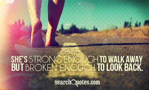 She Strong Enough To Walk Away Quotes Quotations Sayings 2019