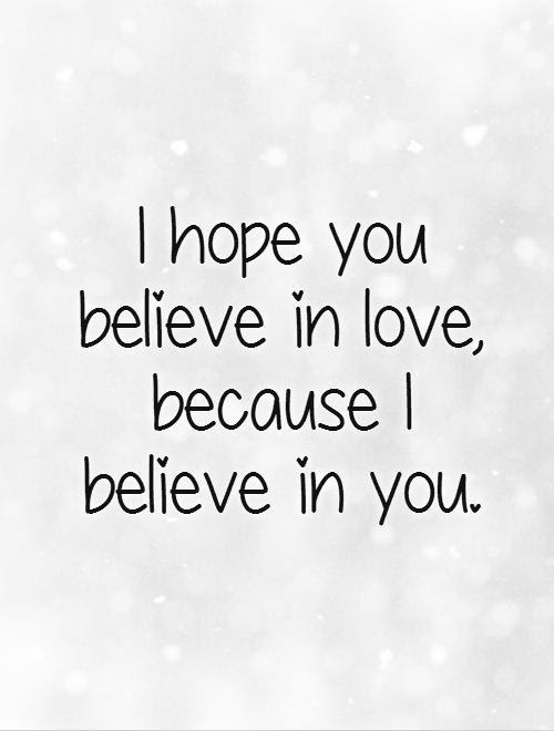 Quotes About I Believe In Love 378 Quotes