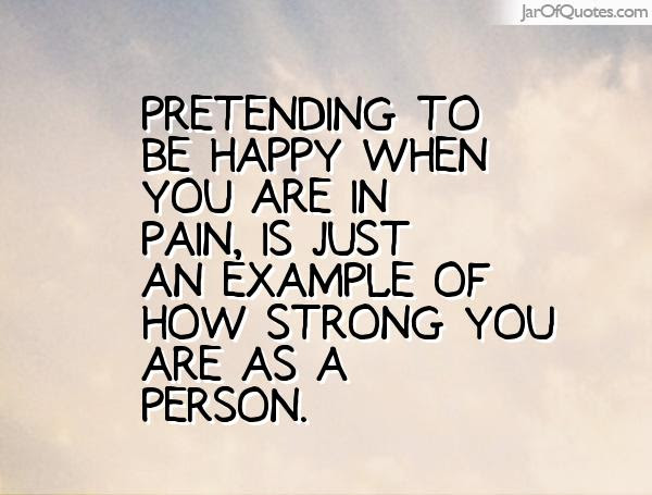 Quotes About Pretending Person 63 Quotes