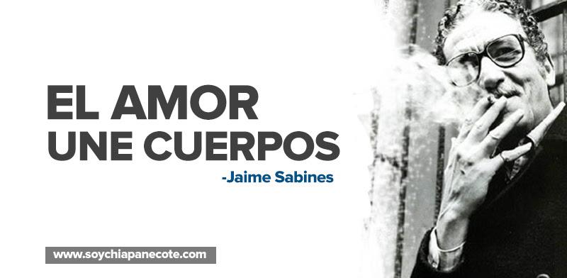 25 Frases De Jaime Sabines Con Imagenes Soychiapanecote