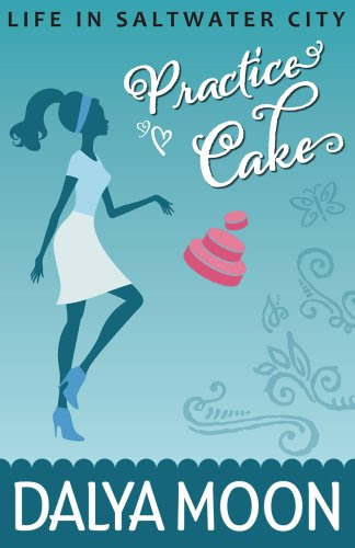 Practice Cake (Romantic Comedy) (Life in Saltwater City) by Dalya Moon