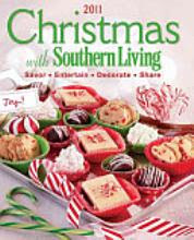 Christmas with Southern Living 2011: Savor * Entertain * Decorate * Share [Book]
