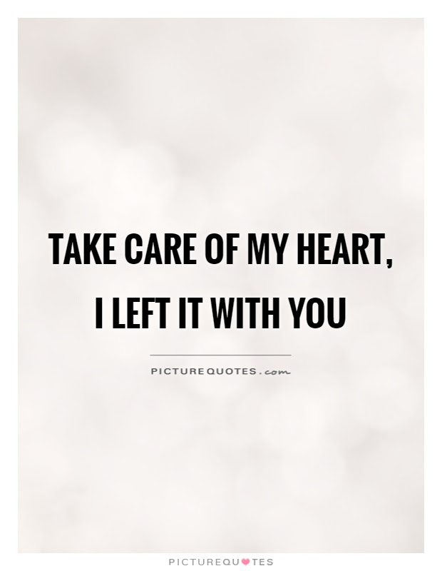 Take Care Of My Heart I Left It With You Picture Quotes