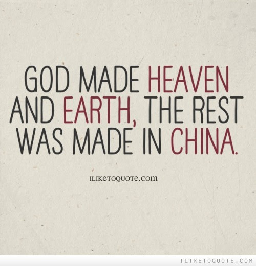 God Made Heaven And Earth The Rest Was Made In China