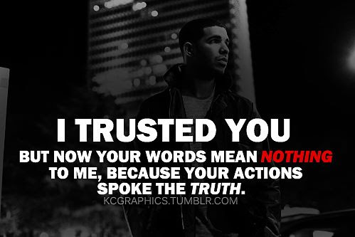 I Trusted You But Now Your Words Mean Nothing To Me Because Your