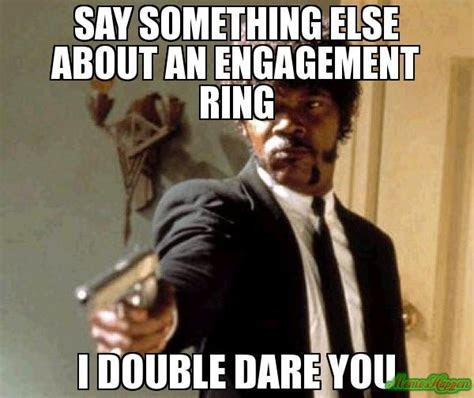 say something else about an engagement ring I double dare