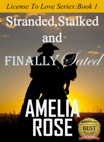 Stranded, Stalked and Finally Sated (Contemporary Western Romance) (License to Love Series:Book 1) by Amelia Rose