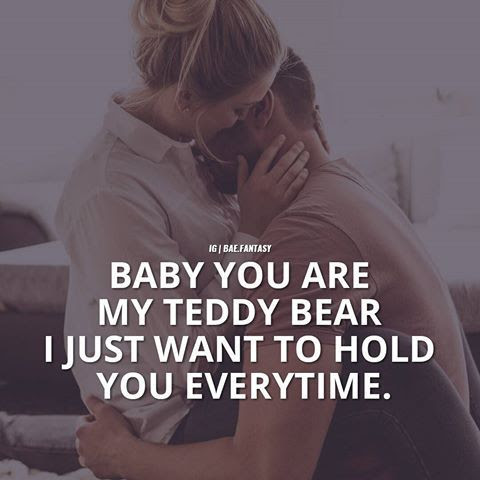 Baby You Are My Teddy Bear I Just Want To Hold You Everytime