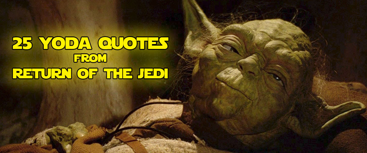 25 Yoda Quotes From Return Of The Jedi The Christian Jedi