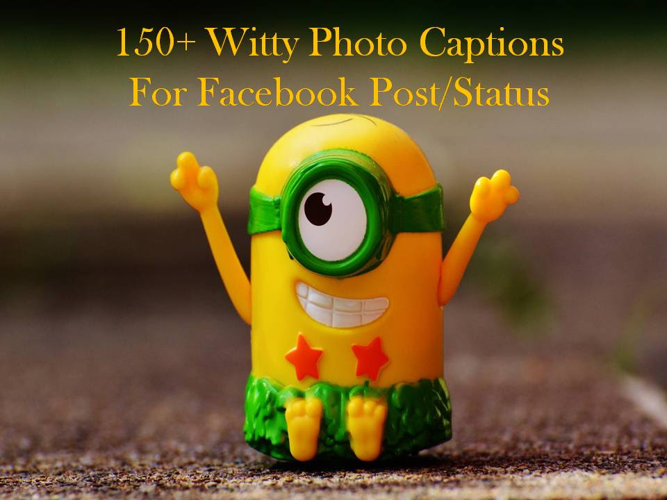 150 Witty Photo Captions For Facebook Poststatus