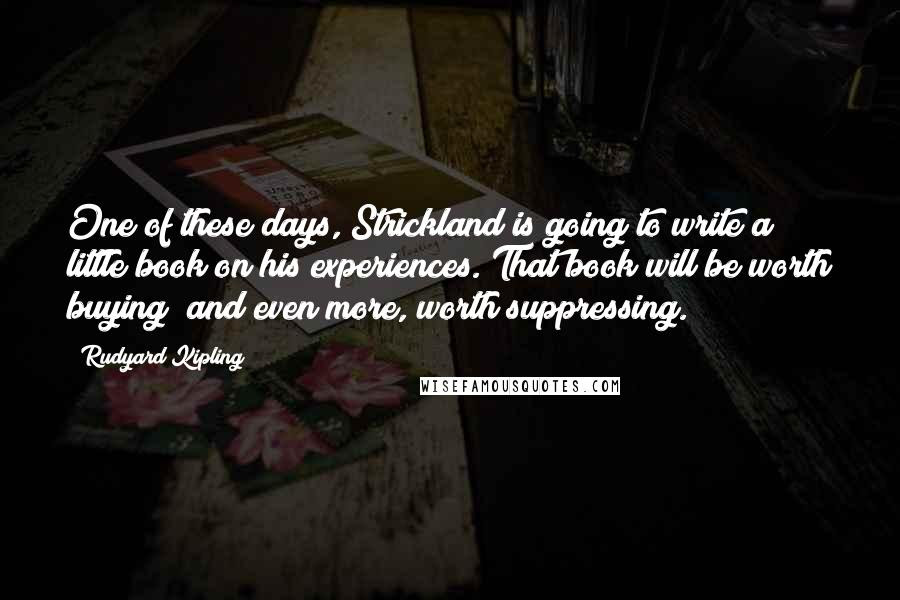 Rudyard Kipling Quotes One Of These Days Strickland Is Going To