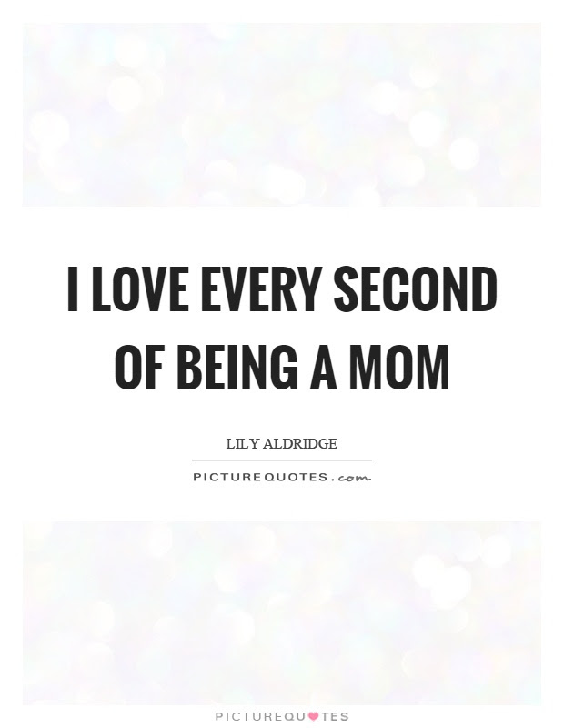 I Love Every Second Of Being A Mom Picture Quotes