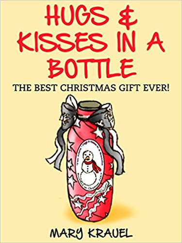 Hugs & Kisses in a Bottle: The Best Christmas Gift Ever! (Alexa's Crafts Reflect Life Experiences Book 1)
