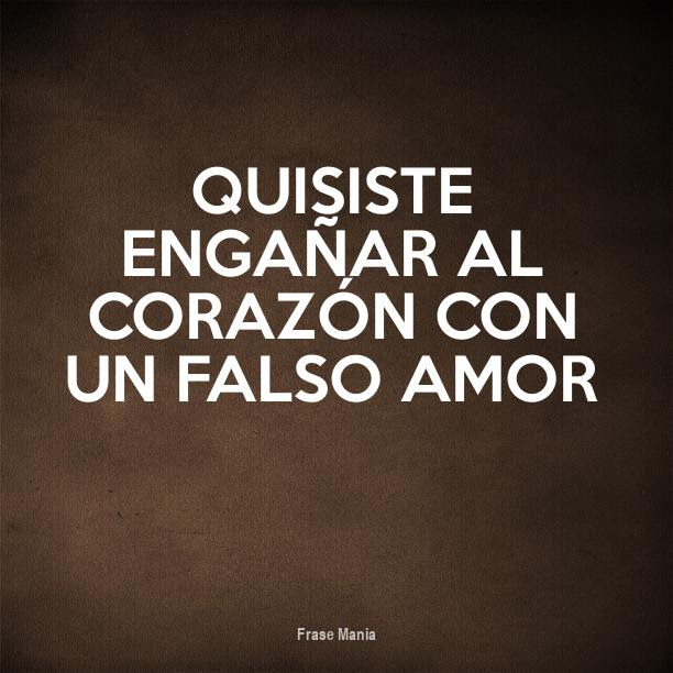 Falso Amor Frases 72807 Enews
