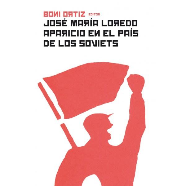 Jose María Loredo Aparicio en el país de los Soviets (Boni Ortiz, editor)
