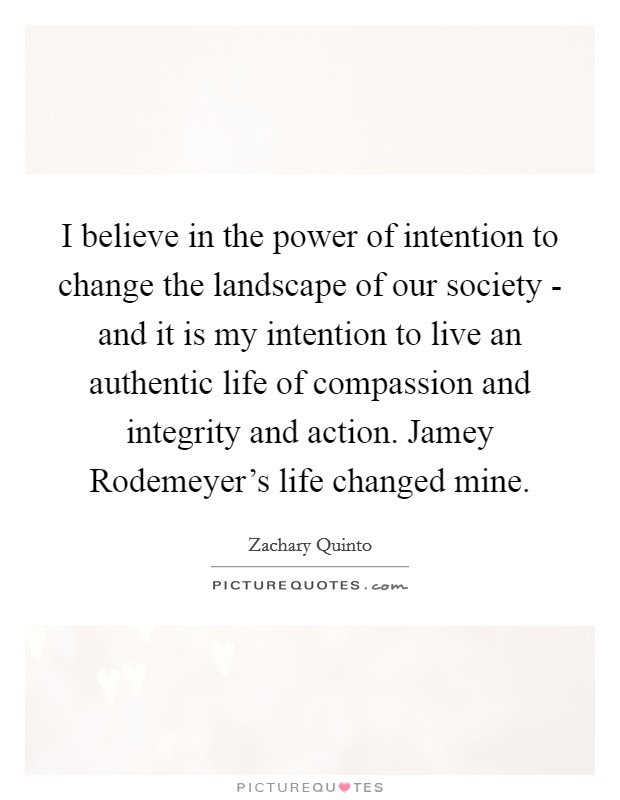 I Believe In The Power Of Intention To Change The Landscape Of