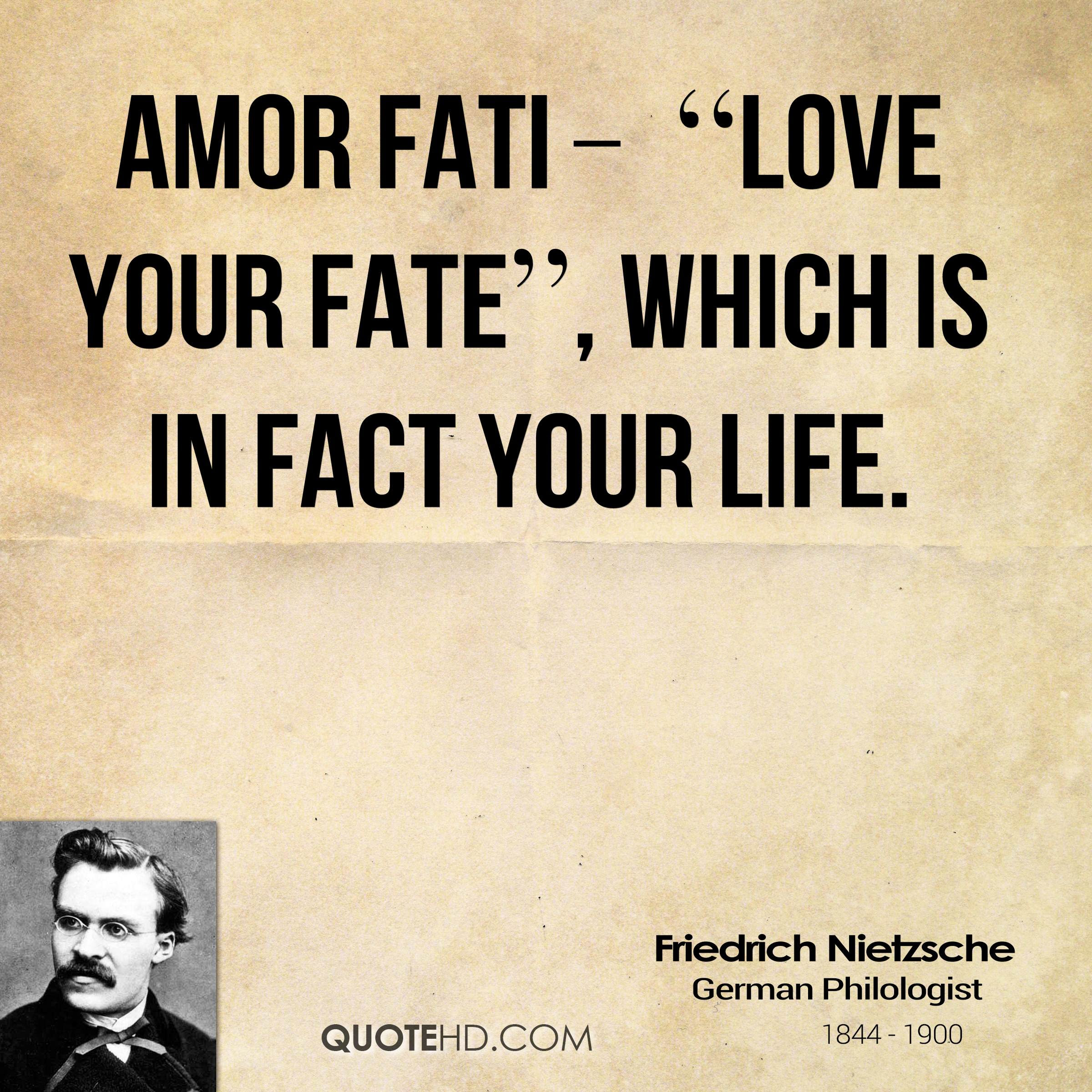 "Amor Fati – ""Love Your Fate"" which is in fact your life"