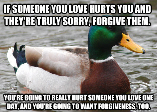If Someone You Love Hurts You And Theyre Truly Sorry Forgive Them