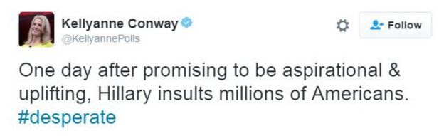 Kellyanne Conway tweets: One day after promising to be aspirational & uplifting. Hillary insults millions of Americans. #desperate