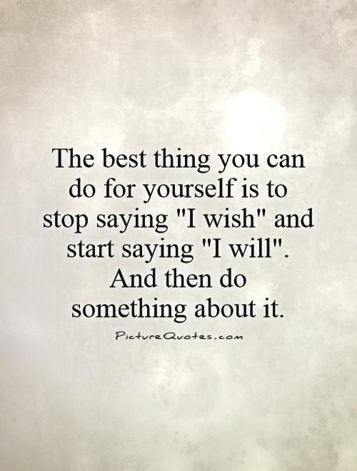 The Best Thing You Can Do For Yourself Is To Stop Saying I