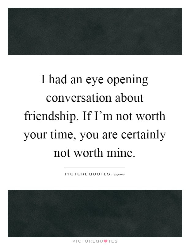 Worth Your Time Quotes Sayings Worth Your Time Picture Quotes