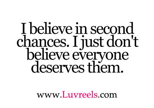 I Believe In Second Chances I Just Dont Believe Everyone Deserves
