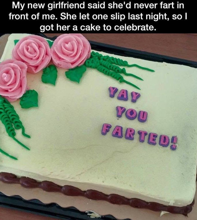 My New Girlfriend Finally Farted In Front Of Me So I Got Her A Cake