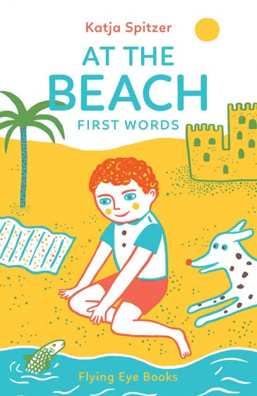 At the Beach First Words by Katja Spitzer for Flying Eye Books