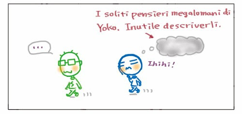 I soliti pensieri megalomani di Yoko. Inutile descriverli. Ihihi! …