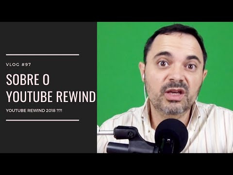 #97 - Sobre o YouTube Rewind 2018