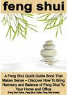 Feng Shui: A Feng Shui Quick Guide Book That Makes Sense - Discover How To Bring Harmony and Balance of Feng Shui To Your Home and Office